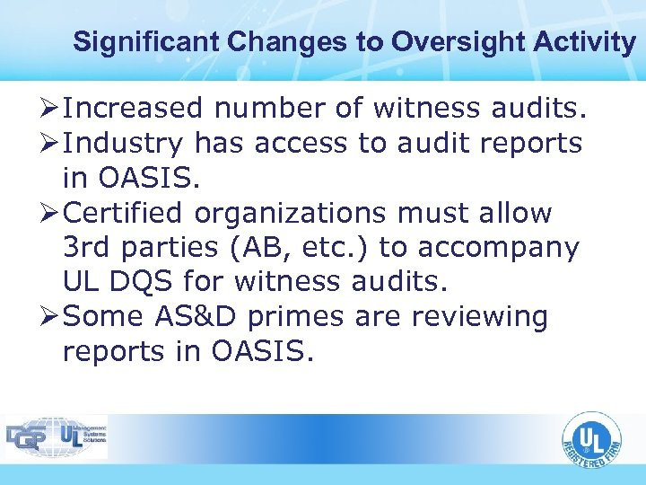 Significant Changes to Oversight Activity Ø Increased number of witness audits. Ø Industry has