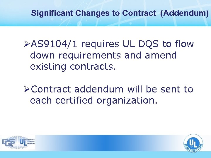 Significant Changes to Contract (Addendum) ØAS 9104/1 requires UL DQS to flow down requirements