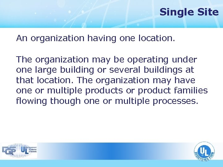 Single Site An organization having one location. The organization may be operating under one