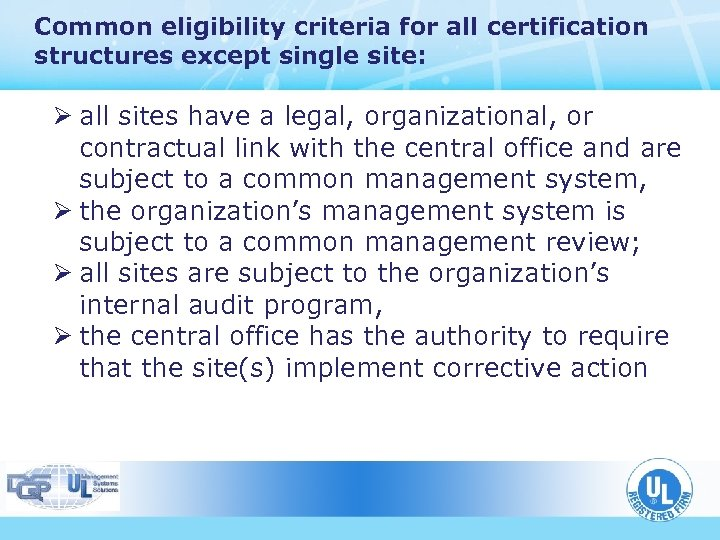 Common eligibility criteria for all certification structures except single site: Ø all sites have