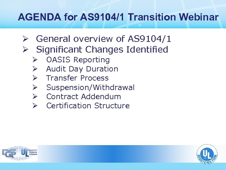 AGENDA for AS 9104/1 Transition Webinar Ø General overview of AS 9104/1 Ø Significant