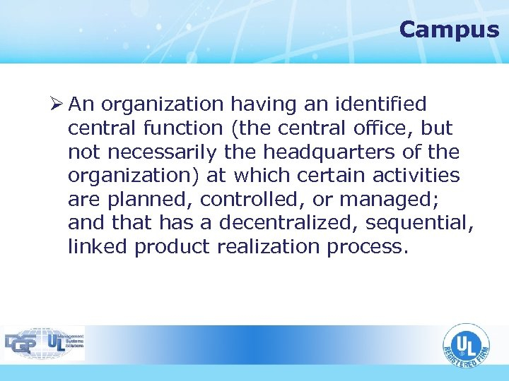 Campus Ø An organization having an identified central function (the central office, but not