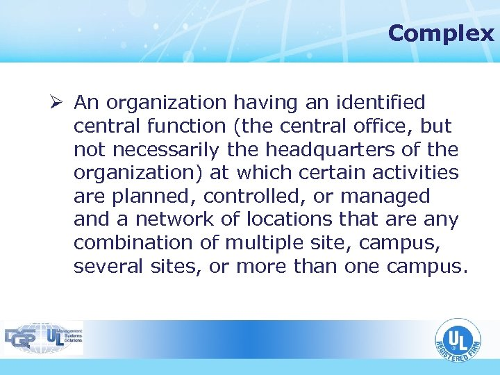 Complex Ø An organization having an identified central function (the central office, but not