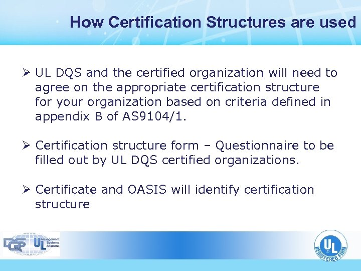 How Certification Structures are used Ø UL DQS and the certified organization will need