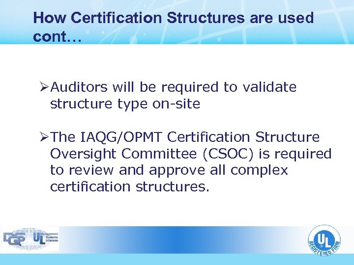 How Certification Structures are used cont… ØAuditors will be required to validate structure type