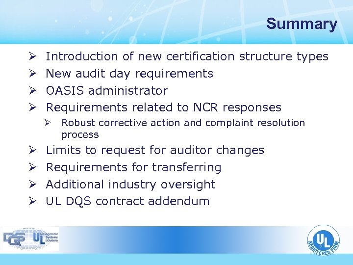 Summary Ø Ø Introduction of new certification structure types New audit day requirements OASIS