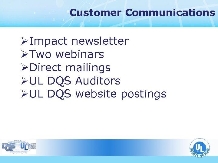 Customer Communications ØImpact newsletter ØTwo webinars ØDirect mailings ØUL DQS Auditors ØUL DQS website