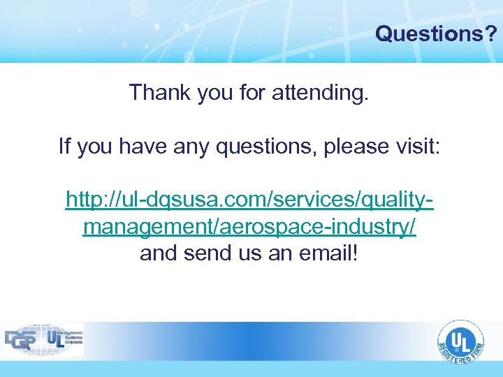 Questions? Thank you for attending. If you have any questions, please visit: http: //ul-dqsusa.