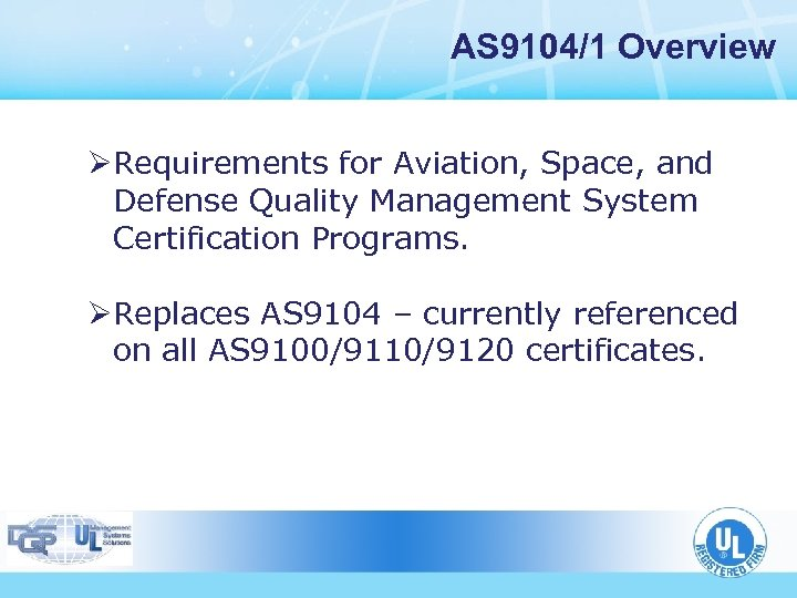 AS 9104/1 Overview ØRequirements for Aviation, Space, and Defense Quality Management System Certification Programs.