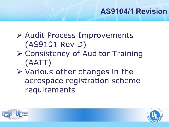 AS 9104/1 Revision Ø Audit Process Improvements (AS 9101 Rev D) Ø Consistency of