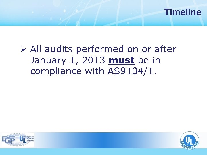 Timeline Ø All audits performed on or after January 1, 2013 must be in