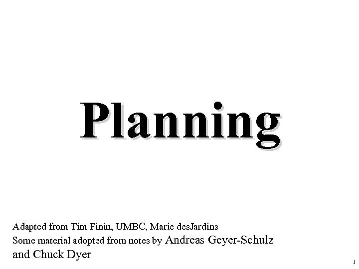 Planning Adapted from Tim Finin, UMBC, Marie des. Jardins Some material adopted from notes