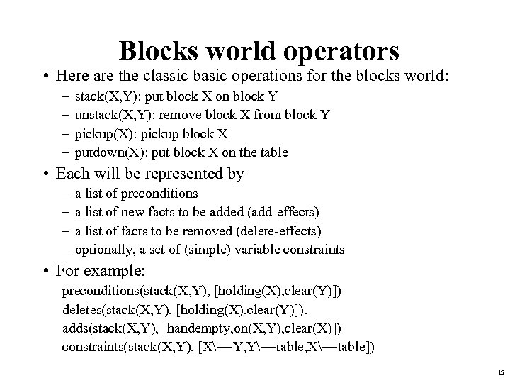 Blocks world operators • Here are the classic basic operations for the blocks world:
