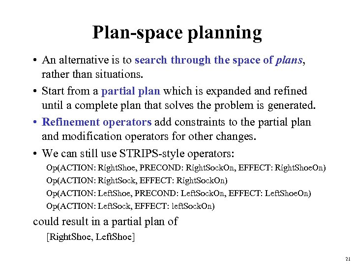 Plan-space planning • An alternative is to search through the space of plans, rather