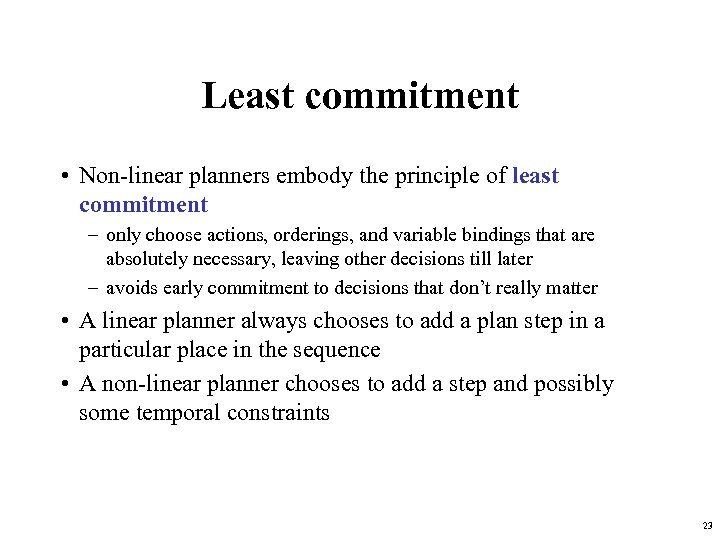 Least commitment • Non-linear planners embody the principle of least commitment – only choose