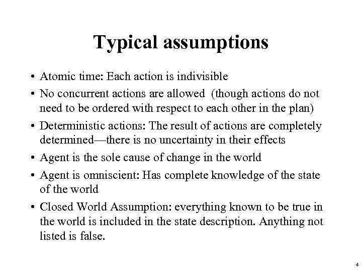 Typical assumptions • Atomic time: Each action is indivisible • No concurrent actions are