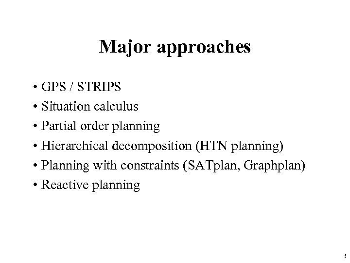Major approaches • GPS / STRIPS • Situation calculus • Partial order planning •