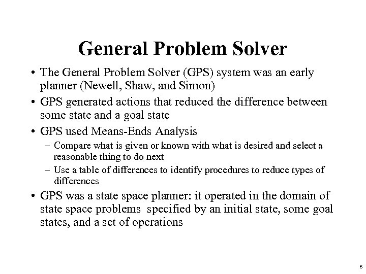 General Problem Solver • The General Problem Solver (GPS) system was an early planner