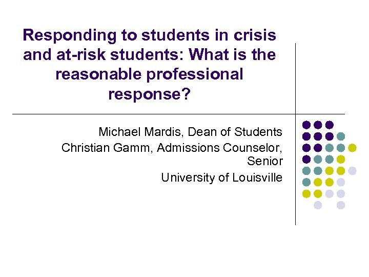 Responding to students in crisis and at-risk students: What is the reasonable professional response?