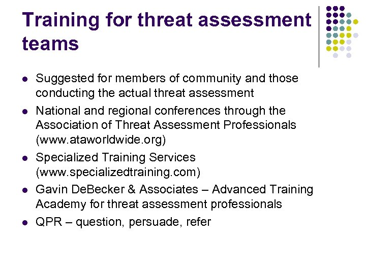 Training for threat assessment teams l l l Suggested for members of community and