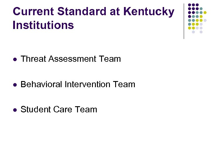 Current Standard at Kentucky Institutions l Threat Assessment Team l Behavioral Intervention Team l