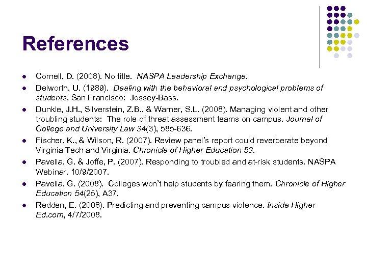 References l l l l Cornell, D. (2008). No title. NASPA Leadership Exchange. Delworth,
