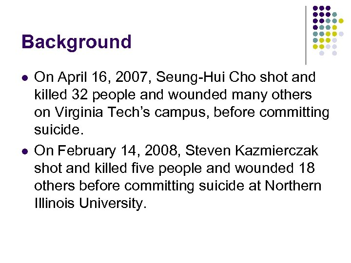 Background l l On April 16, 2007, Seung-Hui Cho shot and killed 32 people
