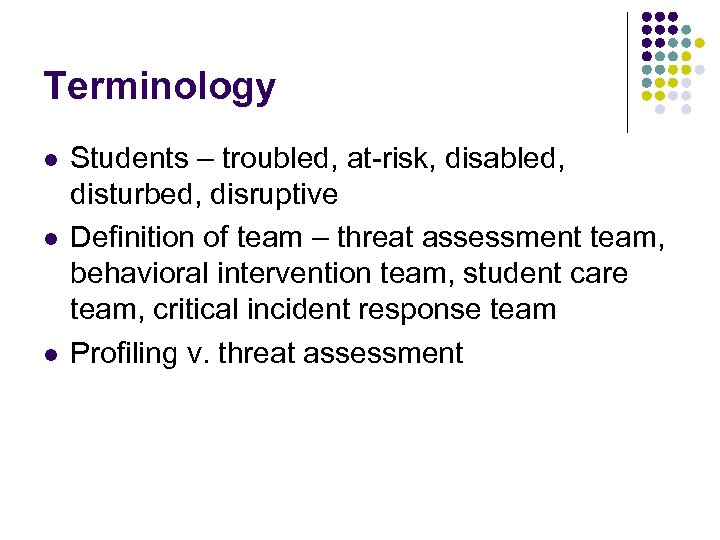 Terminology l l l Students – troubled, at-risk, disabled, disturbed, disruptive Definition of team