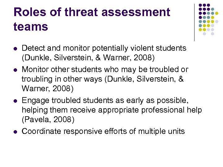 Roles of threat assessment teams l l Detect and monitor potentially violent students (Dunkle,