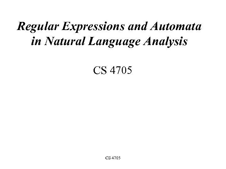 Regular Expressions and Automata in Natural Language Analysis CS 4705