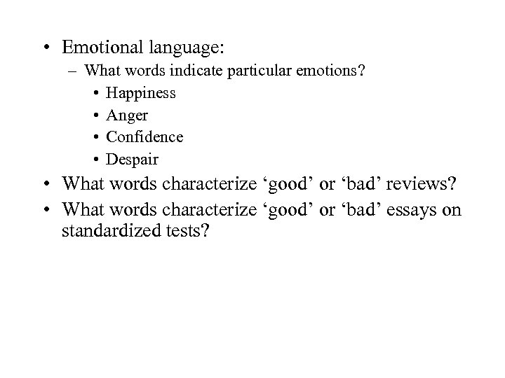 • Emotional language: – What words indicate particular emotions? • Happiness • Anger