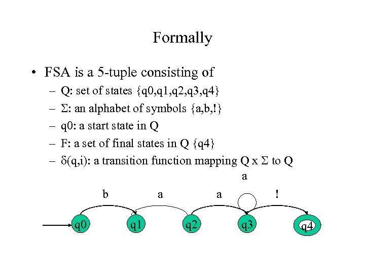 Formally • FSA is a 5 -tuple consisting of – – – Q: set