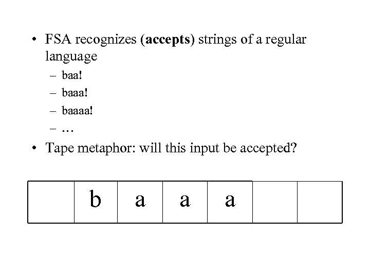 • FSA recognizes (accepts) strings of a regular language – – baa! baaaa!