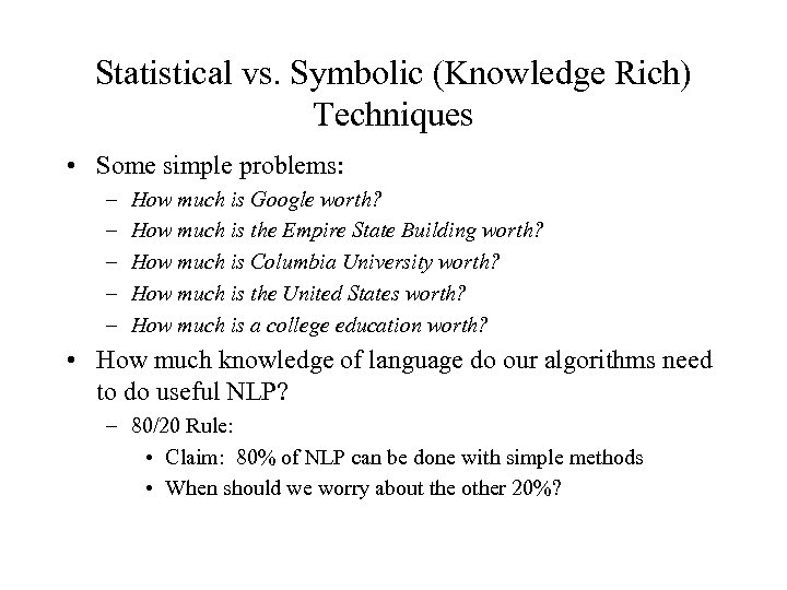 Statistical vs. Symbolic (Knowledge Rich) Techniques • Some simple problems: – – – How