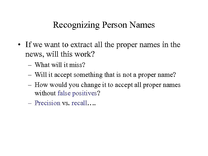 Recognizing Person Names • If we want to extract all the proper names in
