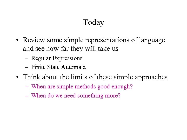 Today • Review some simple representations of language and see how far they will