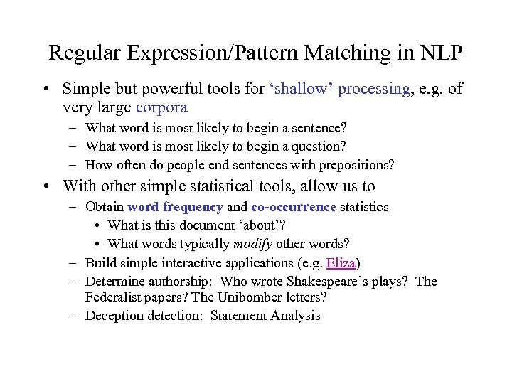 Regular Expression/Pattern Matching in NLP • Simple but powerful tools for 'shallow' processing, e.