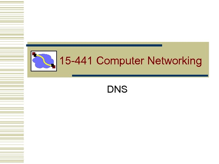 15 -441 Computer Networking DNS