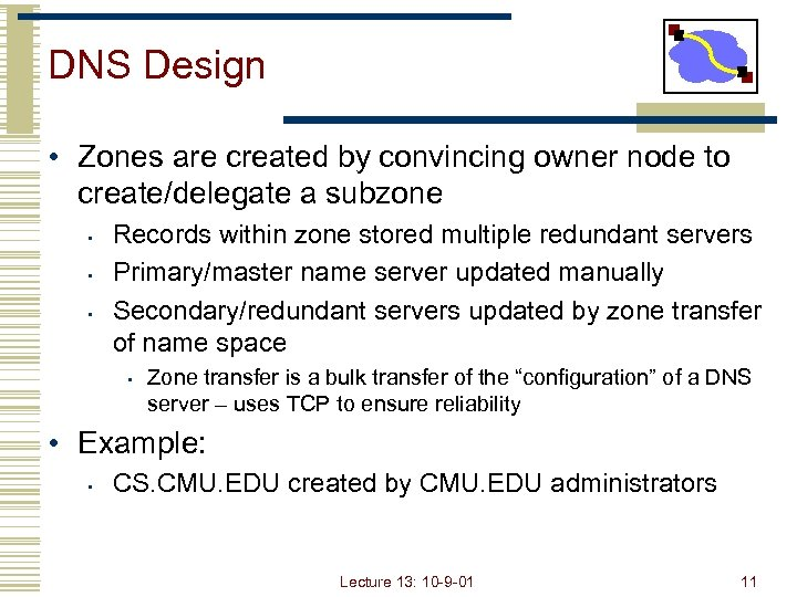 DNS Design • Zones are created by convincing owner node to create/delegate a subzone