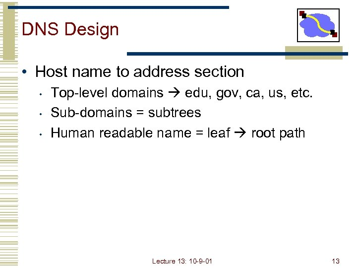 DNS Design • Host name to address section • • • Top-level domains edu,