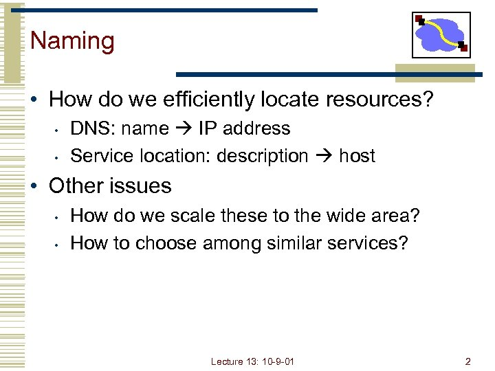 Naming • How do we efficiently locate resources? • • DNS: name IP address
