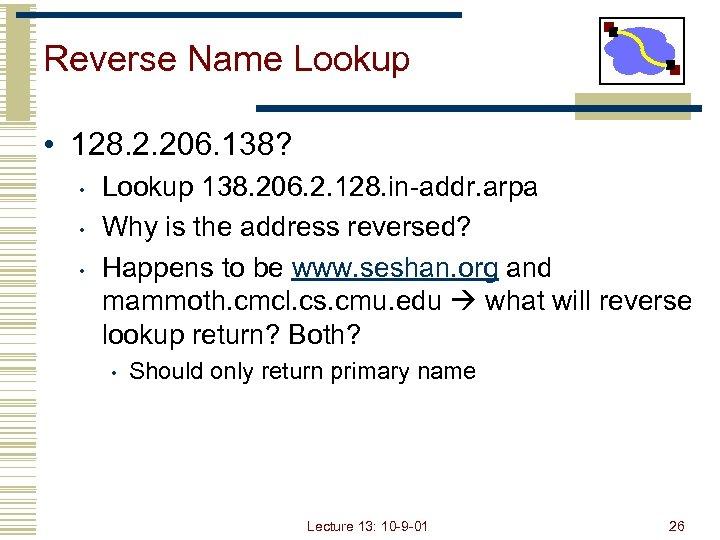 Reverse Name Lookup • 128. 2. 206. 138? • • • Lookup 138. 206.