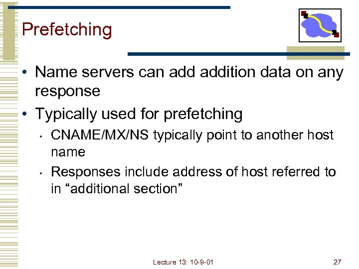 Prefetching • Name servers can addition data on any response • Typically used for