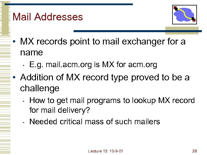 Mail Addresses • MX records point to mail exchanger for a name • E.