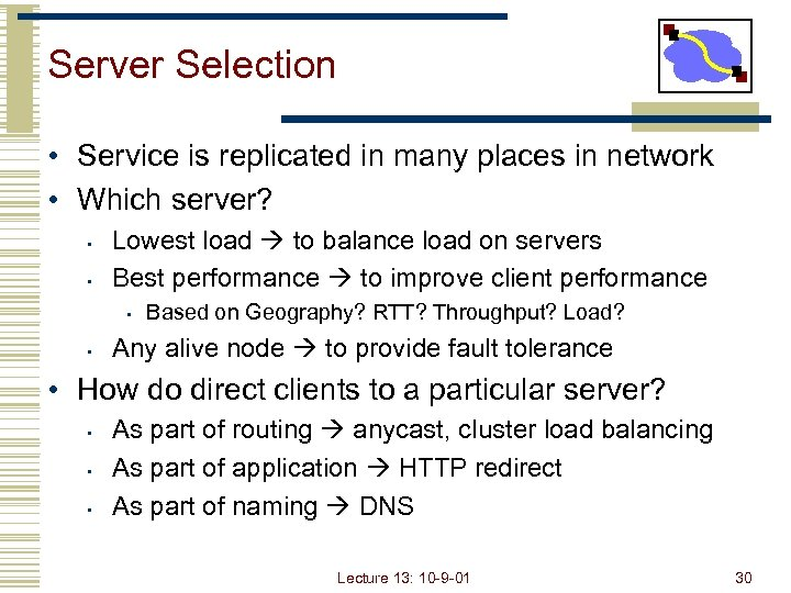 Server Selection • Service is replicated in many places in network • Which server?