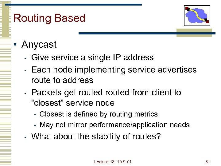Routing Based • Anycast • • • Give service a single IP address Each