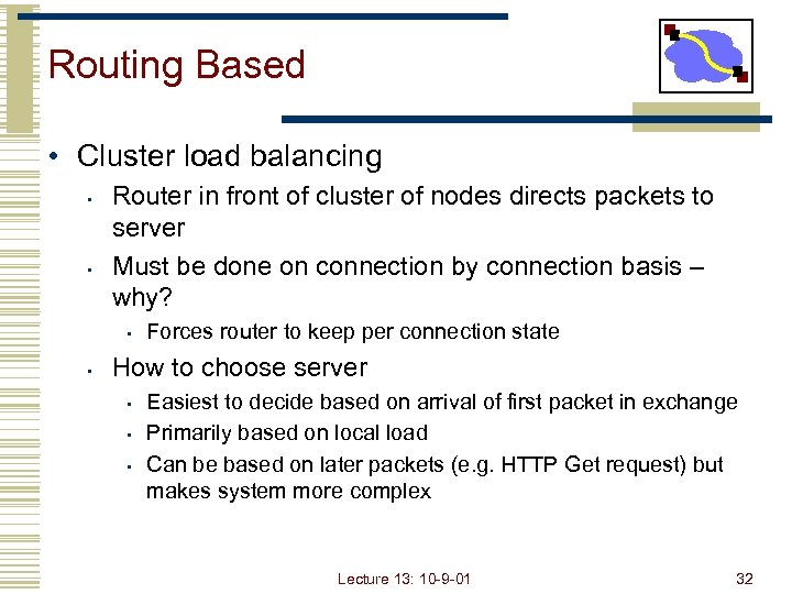 Routing Based • Cluster load balancing • • Router in front of cluster of