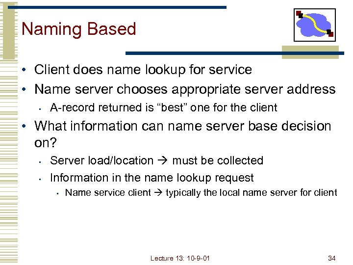 Naming Based • Client does name lookup for service • Name server chooses appropriate