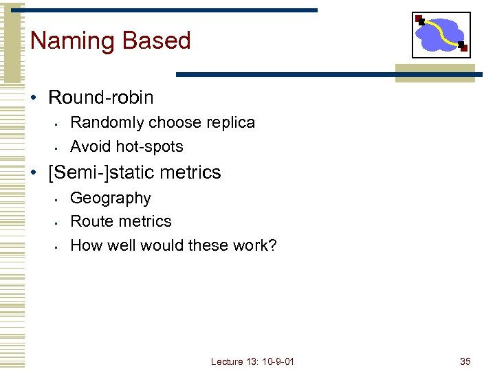 Naming Based • Round-robin • • Randomly choose replica Avoid hot-spots • [Semi-]static metrics