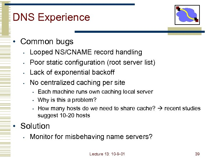DNS Experience • Common bugs • • Looped NS/CNAME record handling Poor static configuration
